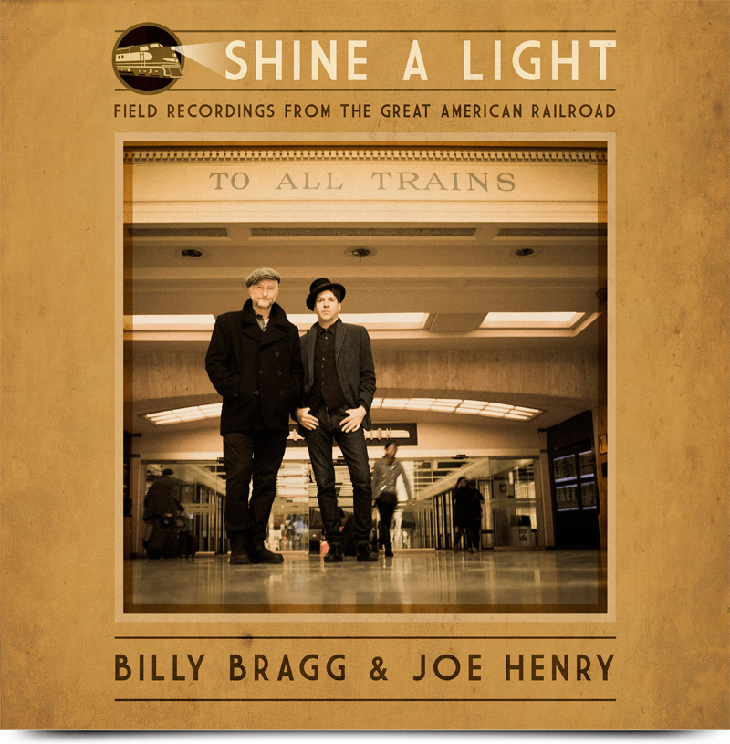 billy-bragg-joe-henry-shine-a-light-field-recordings-from-the-american-railroad